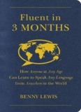 Fluent in 3 Months: How Anyone at Any Age Can Learn to
