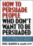 How To Persuade People Who Don t Want To Be Persuaded Get What You Want Every