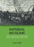 Imperial Muslims: Islam, Community and Authority in the Indian Ocean, 1839-1937