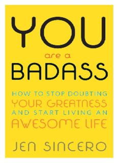 You Are A Badass How To Stop Doubting Your Greatness And Start