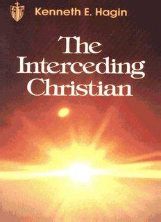 The Interceding Christian by Kenneth E. Hagin