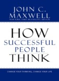 How Successful People Think: Change Your Thinking, Change Your