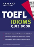Kaplan TOEFL Idioms Quiz Book - life is how you make it