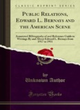 Public Relations, Edward L. Bernays and the - Forgotten Books
