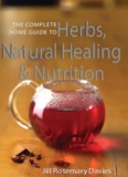The Complete Home Guide to Herbs, Natural Healing & Nutrition