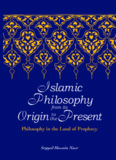 Islamic Philosophy from Its Origin to the Present: Philosophy in the