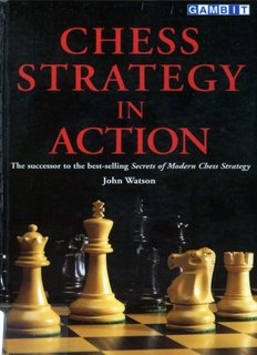 Watson, John - Chess Strategy in Action - Bellaire Chess Club
