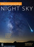Photography Night Sky: A Field Guide for Shooting After Dark.