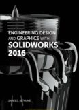 Engineering Design and Graphics with SolidWorks® 2016