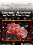 Learn Photoshop CC With Pictures: The Visual & Fast Way To Learn Photoshop