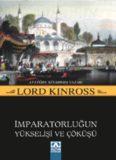 Osmanlı İmparatorluğun Yükselişi ve Çöküşü - Lord Kinross
