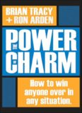 The Power of Charm : How to Win Anyone Over in Any - Tim Sach