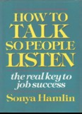 HOW TO TALK SO PEOPLE LISTEN the real key to job success