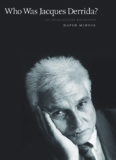 Who Was Jacques Derrida? An Intellectual Biography