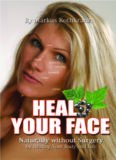 HEAL YOUR FACE Naturally without Surgery by Healing Your Body and Life