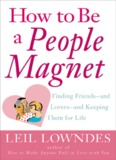 How to Be a People Magnet Finding Friends-and Lovers-and Keeping Them for Life