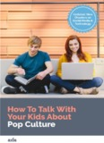 How To Talk With Your Kids About Pop Culture, Technology, and Social Media
