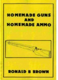 Homemade Guns And Homemade Ammo – Brown – Loompanics.pdf