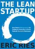 The Lean Startup: How Today's Entrepreneurs Use Continuous Innovation to Create Radically ...