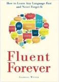 Fluent Forever : How to Learn Any Language Fast and Never Forget It