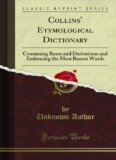 Collins Etymological Dictionary, Containing Roots - Forgotten Books