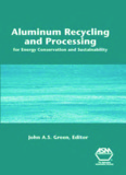 aluminum recycling and processing for energy conservation and sustainability john as green editor