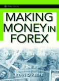 Making Money in Forex : Trade Like a Pro without Giving Up Your