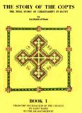 the story of the copts - the true story of christianity in egypt book i