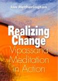 Realizing Change: Vipassana Meditation in Action - HolyBooks.com