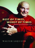 best of times, worst of times Memoirs of a Po liti cal Education walter laqueur
