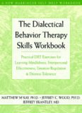 The Dialectical Behavior Therapy Skills Workbook