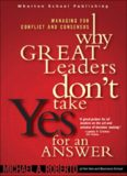 Why Great Leaders Don't Take Yes for an Answer Managing for Conflict and Consensus