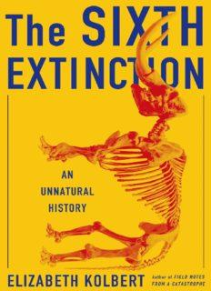 The Sixth Extinction An Unnatural History by Elizabeth Kolbert