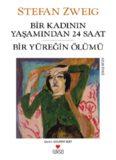 Bir Kadının Yaşamından 24 Saat ve Bir Yüreğin Ölümü - Stefan Zweig