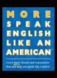 More Speak English Like an American: Learn More Idioms & Expressions That Will Help You ...