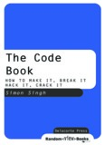The Code Book - HOW TO MAKE IT, BREAK IT, HACK IT, CRACK IT